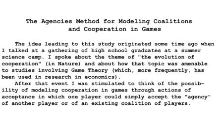 The Agencies Method for Modeling Coalitions and Cooperation in Games The idea leading to this study originated some time ago when I talked at a gathering.