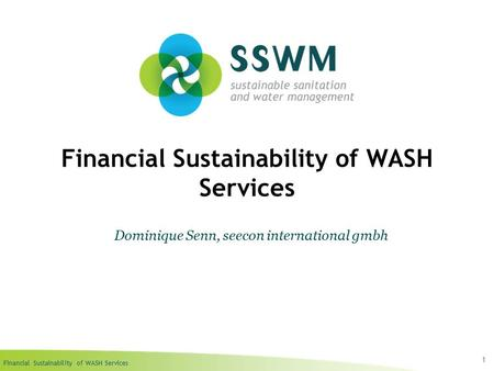 Financial Sustainability of WASH Services 1 Dominique Senn, seecon international gmbh.