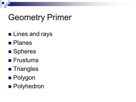 Geometry Primer Lines and rays Planes Spheres Frustums Triangles Polygon Polyhedron.