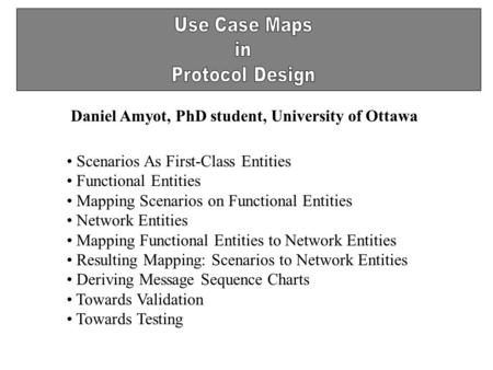 Daniel Amyot, PhD student, University of Ottawa Scenarios As First-Class Entities Functional Entities Mapping Scenarios on Functional Entities Network.