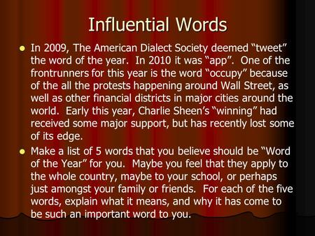 "Influential Words In 2009, The American Dialect Society deemed ""tweet"" the word of the year. In 2010 it was ""app"". One of the frontrunners for this year."