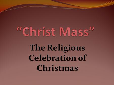 The Religious Celebration of Christmas. Christmas All The Bible Says About Christmas The Etymology of Christmas - Paganism & Catholicism Saturnalia, Winter.