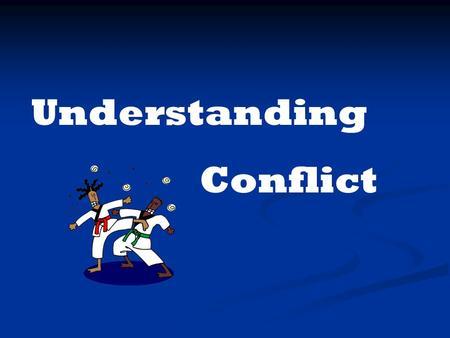 Understanding Conflict. What is Conflict ? Conflict is when there is a difference, plus tension.