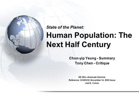 State of the Planet: Human Population: The Next Half Century Chun-yip Yeung - Summary Tony Chen - Critique EE 563—Graduate Seminar Reference: SCIENCE,