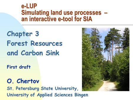 Chapter 3 Forest Resources and Carbon Sink First draft O. Chertov St. Petersburg State University, University of Applied Sciences Bingen e-LUP Simulating.