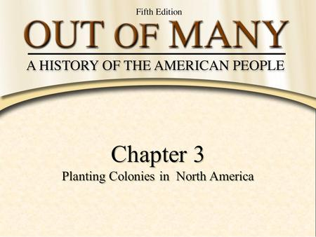 Chapter 3 Planting Colonies in North America Chapter 3 Planting Colonies in North America.
