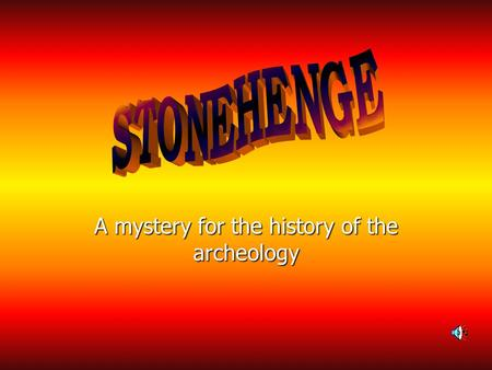 A mystery for the history of the archeology Summary 1.- Stonehenge 2.- More about Stonehenge. 3.- When it was build. 4.- Who build Stonehenge? 5.- Why.