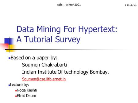 Data Mining For Hypertext: A Tutorial Survey Based on a paper by: Soumen Chakrabarti Indian Institute Of technology Bombay. Lecture.