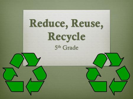 Reduce, Reuse, Recycle 5 th Grade. Overarching Rationale  Our society is considered a consumer society based on instant gratification and mass production.