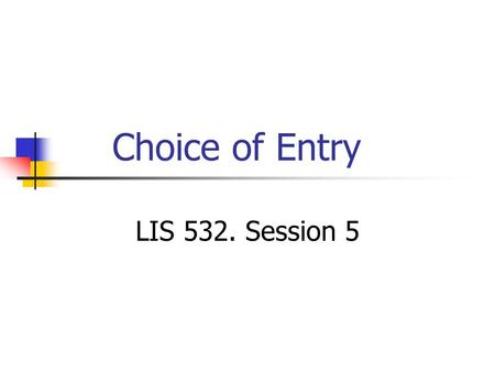 Choice of Entry LIS 532. Session 5. 2 Choice of access pointsForms of access points First description level Second and third description levels Few access.