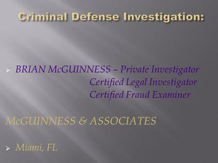  BRIAN McGUINNESS – Private Investigator Certified Legal Investigator Certified Fraud Examiner McGUINNESS & ASSOCIATES  Miami, FL.