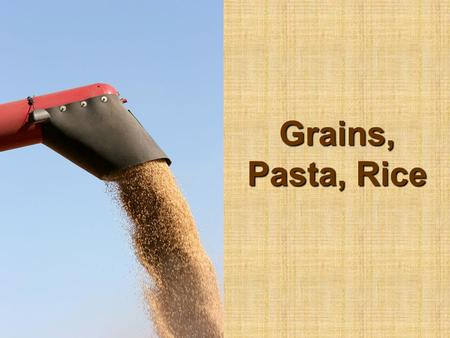 Grains, Pasta, Rice.