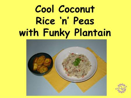 Cool Coconut Rice 'n' Peas with Funky Plantain. Ingredients:2 x 15ml spoons olive oil, 1 onion, 1 red pepper, a few drops of Tabasco (hot pepper sauce),