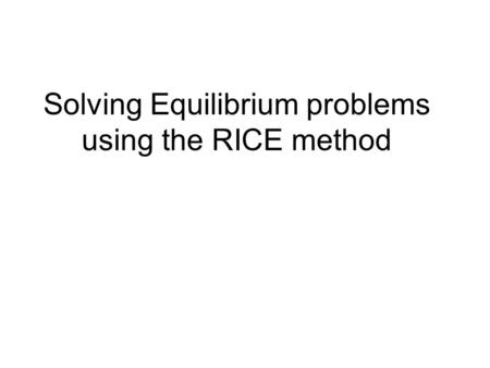 Solving Equilibrium problems using the RICE method.
