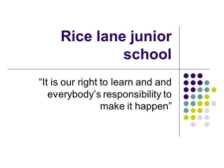 "Rice lane junior school ""It is our right to learn and and everybody's responsibility to make it happen"""