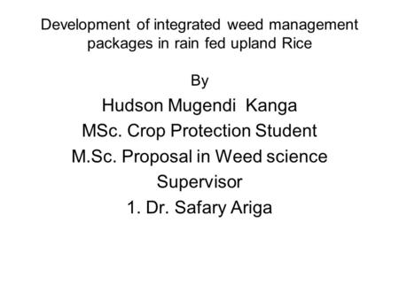 MSc. Crop Protection Student M.Sc. Proposal in Weed science Supervisor