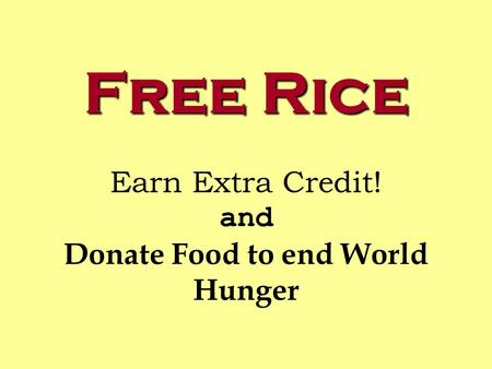 Free Rice Free Rice Earn Extra Credit! and Donate Food to end World Hunger.