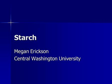 Starch Megan Erickson Central Washington University.