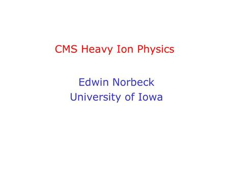 CMS Heavy Ion Physics Edwin Norbeck University of Iowa.