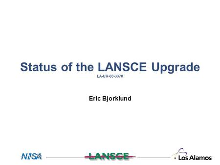 Status of the LANSCE Upgrade LA-UR-03-3378 Eric Bjorklund.