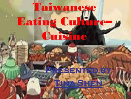 Taiwanese Eating Culture– Cuisine Presented by Tina Shen.