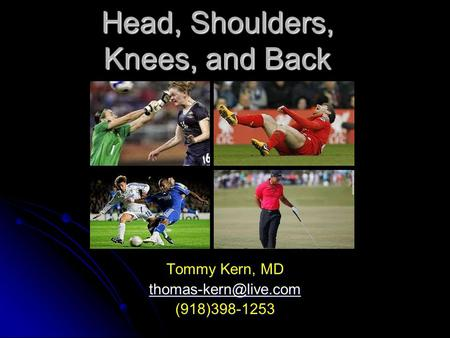 Head, Shoulders, Knees, and Back Tommy Kern, MD (918)398-1253.