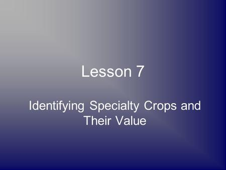 Lesson 7 Identifying Specialty Crops and Their Value.