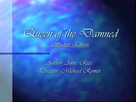 Queen of the Damned Student Edition Author: Anne Rice Director: Michael Rymer.