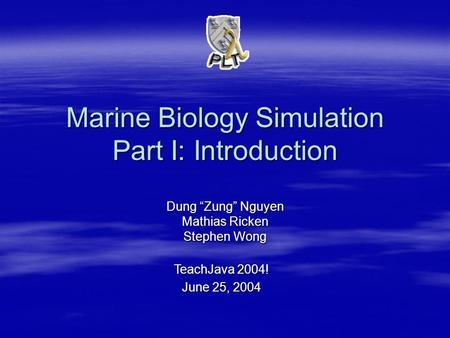 "Marine Biology Simulation Part I: Introduction Dung ""Zung"" Nguyen Mathias Ricken Stephen Wong TeachJava 2004! June 25, 2004."