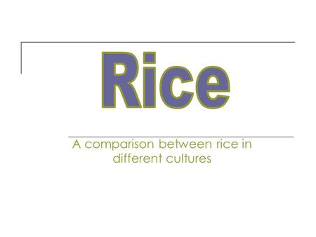 A comparison between rice in different cultures. How is rice grown? In Asia, rice is mainly grown in flooded fields, mainly due to weeds grow on land,
