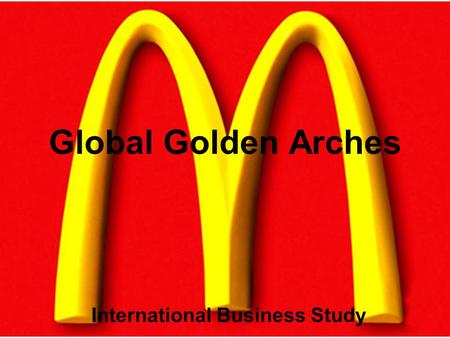 Global Golden Arches International Business Study.