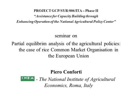 "PROJECT GCP/SYR/006/ITA – Phase II ""Assistance for Capacity Building through Enhancing Operation of the National Agricultural Policy Center"" seminar on."