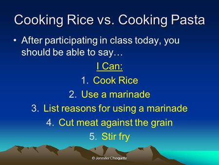 Cooking Rice vs. Cooking Pasta After participating in class today, you should be able to say… I Can: 1.Cook Rice 2.Use a marinade 3.List reasons for using.