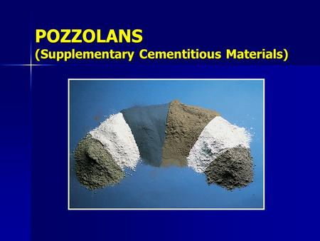 POZZOLANS (Supplementary Cementitious Materials).
