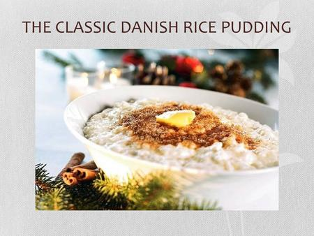 THE CLASSIC DANISH RICE PUDDING. RICE PUDDING WITH CINNAMON SUGAR AND BUTTER.