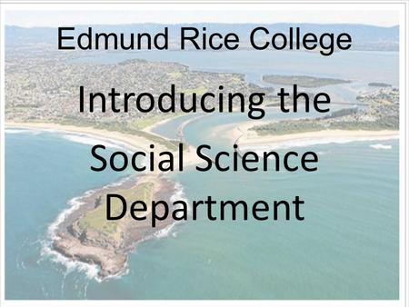 Edmund Rice College Introducing the Social Science Department.