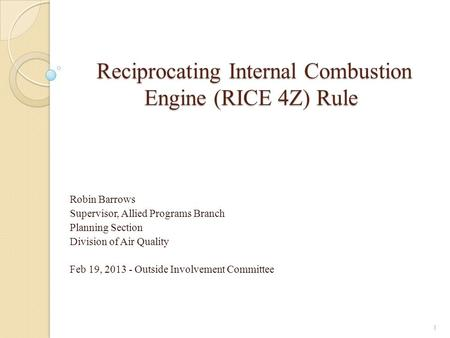 Reciprocating Internal Combustion Engine (RICE 4Z) Rule Reciprocating Internal Combustion Engine (RICE 4Z) Rule Robin Barrows Supervisor, Allied Programs.