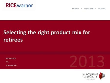 2013 MICHAEL RICE CEO 13 December 2013. © 2013 Rice Warner They have the following characteristics:  Co ntributions cannot be made into these products.