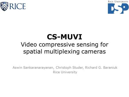 CS-MUVI Video compressive sensing for spatial multiplexing cameras Aswin Sankaranarayanan, Christoph Studer, Richard G. Baraniuk Rice University.