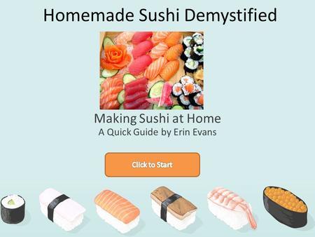 Homemade Sushi Demystified Making Sushi at Home A Quick Guide by Erin Evans.