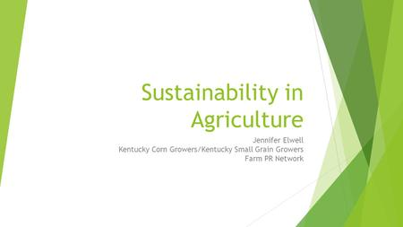 Sustainability in Agriculture Jennifer Elwell Kentucky Corn Growers/Kentucky Small Grain Growers Farm PR Network.