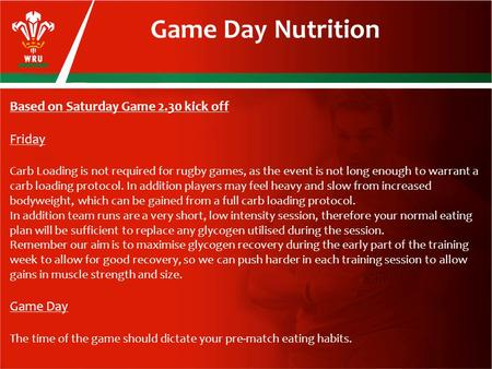 Game Day Nutrition Based on Saturday Game 2.30 kick off Friday Carb Loading is not required for rugby games, as the event is not long enough to warrant.