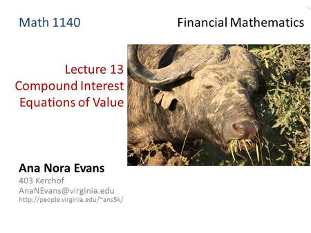 Lecture 13 Compound Interest Equations of Value Ana Nora Evans 403 Kerchof  Math 1140 Financial.
