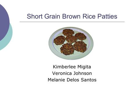 Short Grain Brown Rice Patties Kimberlee Migita Veronica Johnson Melanie Delos Santos.