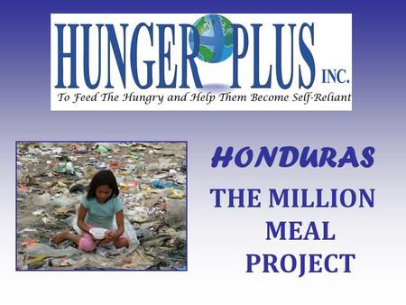 HONDURAS THE MILLION MEAL PROJECT. Honduras is the 3 rd poorest country in the Western Hemisphere. This project brings Rotary Clubs in U.S.A. and Honduras.