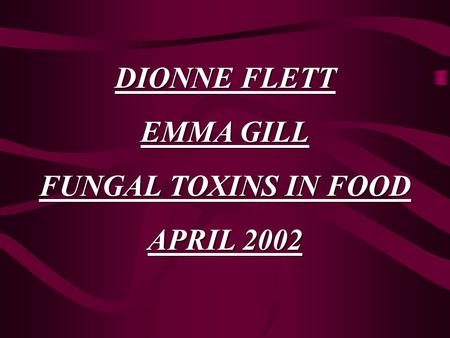 DIONNE FLETT EMMA GILL FUNGAL TOXINS IN FOOD APRIL 2002.
