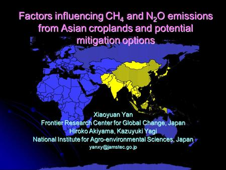 Factors influencing CH 4 and N 2 O emissions from Asian croplands and potential mitigation options Xiaoyuan Yan Frontier Research Center for Global Change,