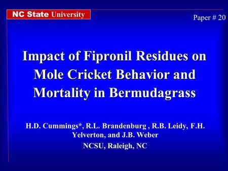 Impact of Fipronil Residues on Mole Cricket Behavior and Mortality in Bermudagrass H.D. Cummings*, R.L. Brandenburg, R.B. Leidy, F.H. Yelverton, and J.B.