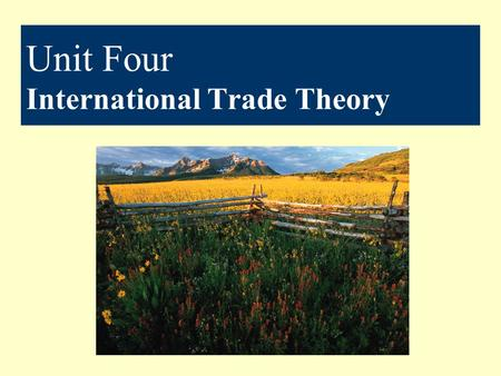 Unit Four International Trade Theory