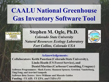 CAALU National Greenhouse Gas Inventory Software Tool Stephen M. Ogle, Ph.D. Colorado State University Natural Resources Ecology Laboratory Fort Collins,
